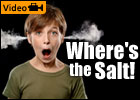 Where's the Salt?!: The Don't Blame, Don't Complain Campaign (3-Minute Video)
