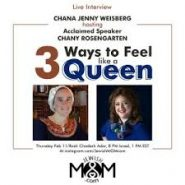 My Interview with Chany Rosengarten: 3 Ways to Feel Like a Queen (48-Minute Video)